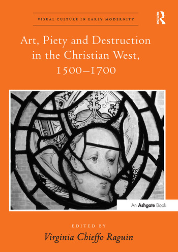 Art, Piety and Destruction in the Christian West, 1500–1700 book cover