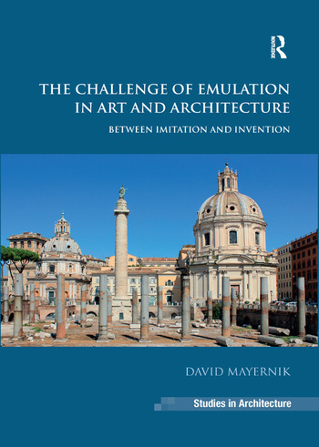The Challenge of Emulation in Art and Architecture Between Imitation and Invention book cover