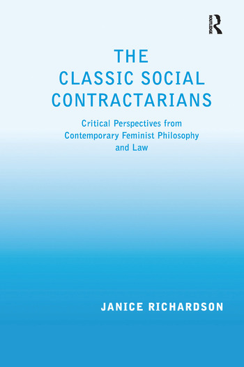 The Classic Social Contractarians Critical Perspectives from Contemporary Feminist Philosophy and Law book cover