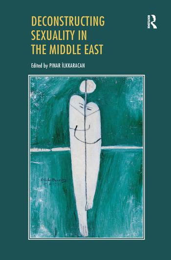 Deconstructing Sexuality in the Middle East Challenges and Discourses book cover