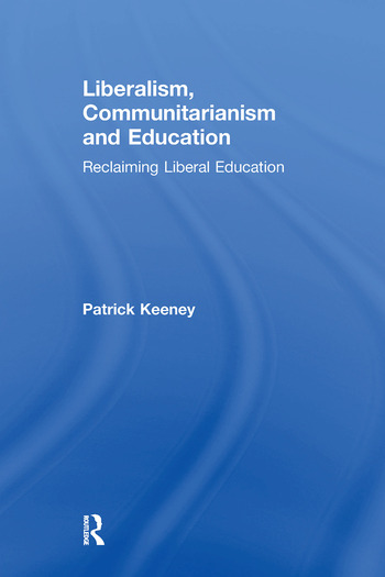 Liberalism, Communitarianism and Education Reclaiming Liberal Education book cover