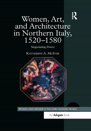 Women, Art, and Architecture in Northern Italy, 1520–1580 Negotiating Power book cover