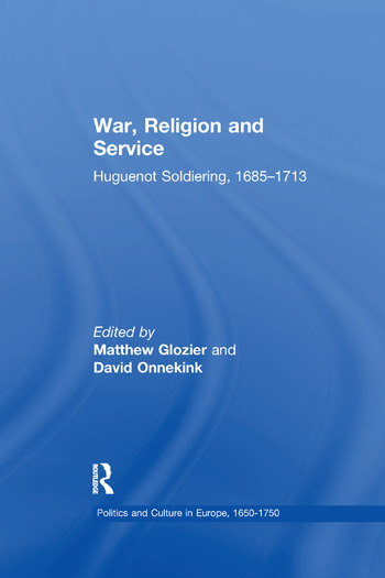 War, Religion and Service Huguenot Soldiering, 1685–1713 book cover
