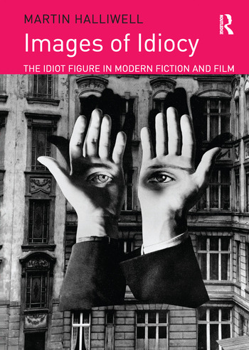 Images of Idiocy The Idiot Figure in Modern Fiction and Film book cover