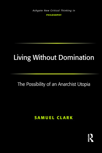 Living Without Domination The Possibility of an Anarchist Utopia book cover