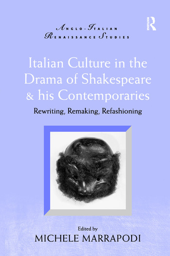 Italian Culture in the Drama of Shakespeare and His Contemporaries Rewriting, Remaking, Refashioning book cover