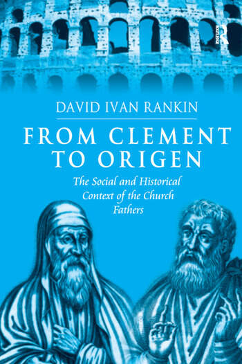 From Clement to Origen The Social and Historical Context of the Church Fathers book cover