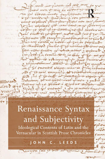 Renaissance Syntax and Subjectivity Ideological Contents of Latin and the Vernacular in Scottish Prose Chronicles book cover