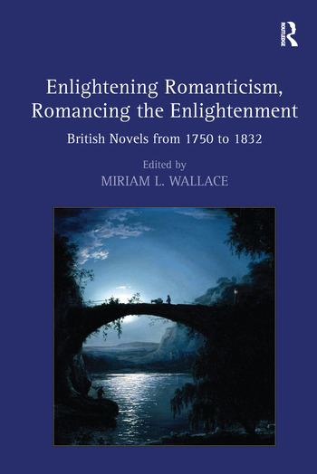Enlightening Romanticism, Romancing the Enlightenment British Novels from 1750 to 1832 book cover