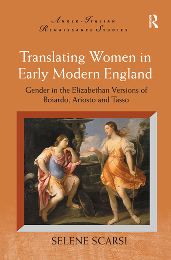 Translating Women in Early Modern England Gender in the Elizabethan Versions of Boiardo, Ariosto and Tasso book cover