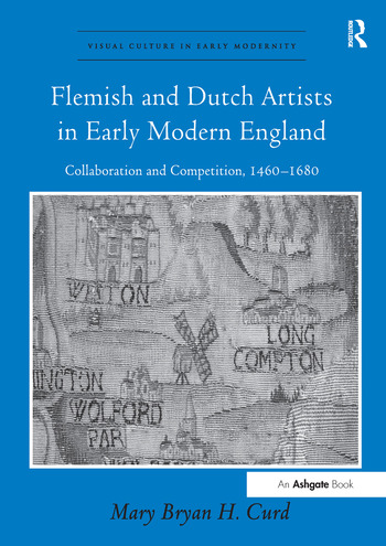 Flemish and Dutch Artists in Early Modern England Collaboration and Competition, 1460-1680 book cover