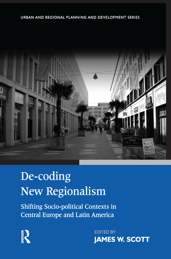 De-coding New Regionalism Shifting Socio-political Contexts in Central Europe and Latin America book cover