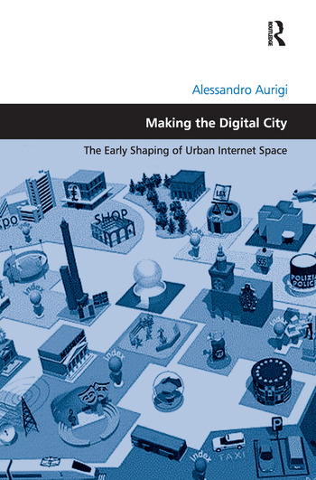 Making the Digital City The Early Shaping of Urban Internet Space book cover