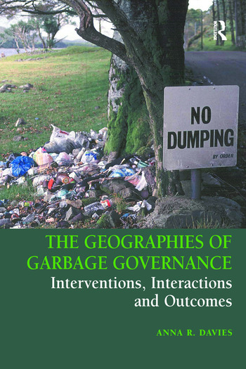The Geographies of Garbage Governance Interventions, Interactions and Outcomes book cover
