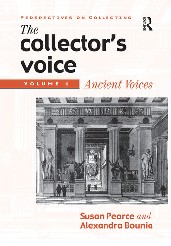 The Collector's Voice Critical Readings in the Practice of Collecting: Volume 1: Ancient Voices book cover