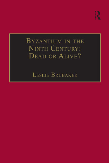 Byzantium in the Ninth Century: Dead or Alive? Papers from the Thirtieth Spring Symposium of Byzantine Studies, Birmingham, March 1996 book cover