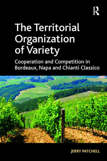 The Territorial Organization of Variety Cooperation and competition in Bordeaux, Napa and Chianti Classico book cover