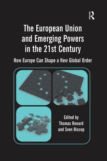 The European Union and Emerging Powers in the 21st Century How Europe Can Shape a New Global Order book cover
