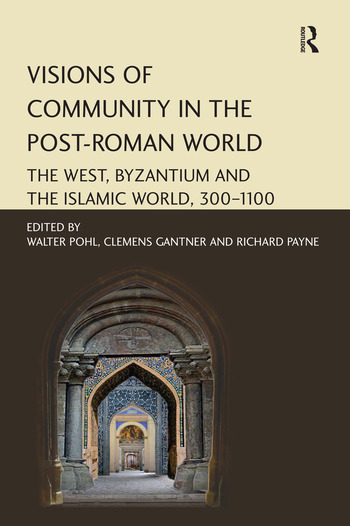 Visions of Community in the Post-Roman World The West, Byzantium and the Islamic World, 300–1100 book cover