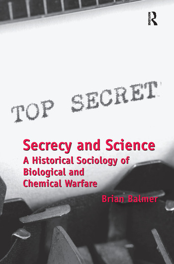 Secrecy and Science A Historical Sociology of Biological and Chemical Warfare book cover