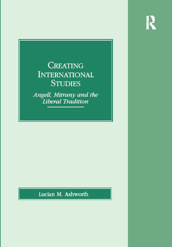 Creating International Studies Angell, Mitrany and the Liberal Tradition book cover