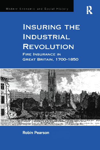 Insuring the Industrial Revolution Fire Insurance in Great Britain, 1700–1850 book cover
