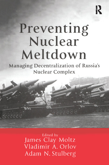 Preventing Nuclear Meltdown Managing Decentralization of Russia's Nuclear Complex book cover