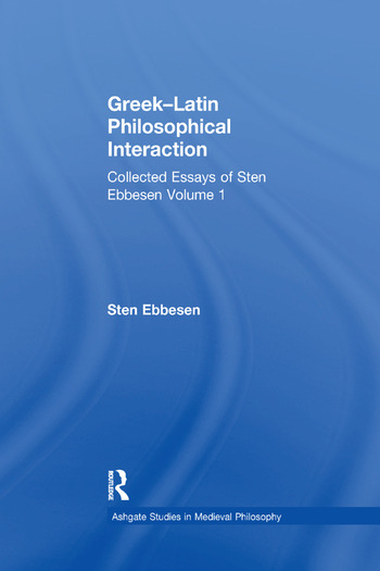 Greek–Latin Philosophical Interaction Collected Essays of Sten Ebbesen Volume 1 book cover