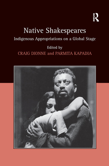 Native Shakespeares Indigenous Appropriations on a Global Stage book cover