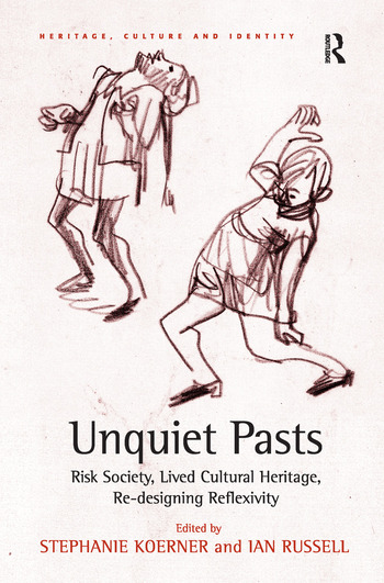 Unquiet Pasts Risk Society, Lived Cultural Heritage, Re-designing Reflexivity book cover