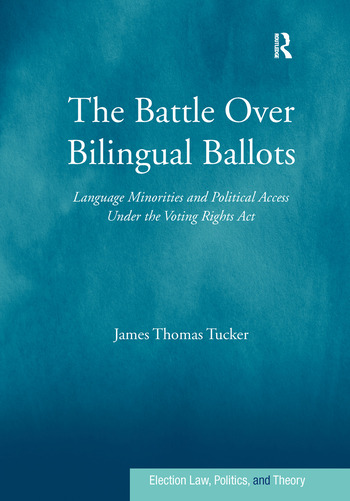 The Battle Over Bilingual Ballots Language Minorities and Political Access Under the Voting Rights Act book cover