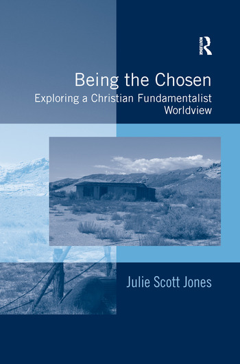 Being the Chosen Exploring a Christian Fundamentalist Worldview book cover
