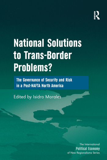 National Solutions to Trans-Border Problems? The Governance of Security and Risk in a Post-NAFTA North America book cover