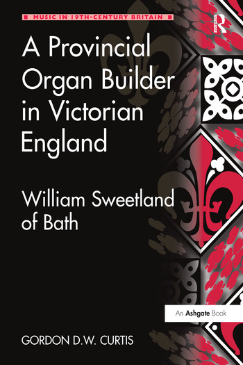 A Provincial Organ Builder in Victorian England William Sweetland of Bath book cover