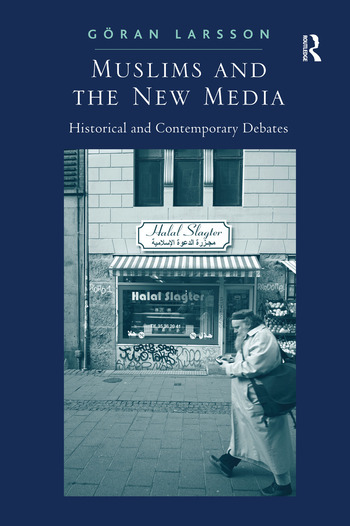 Muslims and the New Media Historical and Contemporary Debates book cover