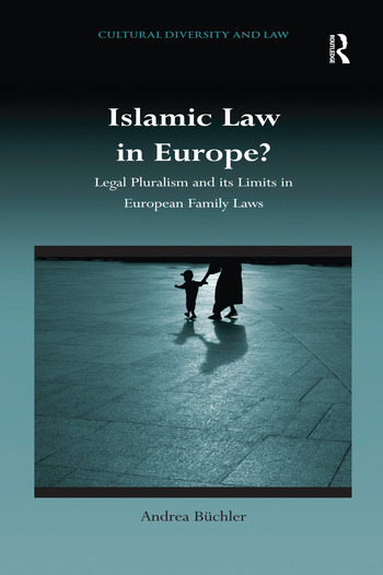 Islamic Law in Europe? Legal Pluralism and its Limits in European Family Laws book cover