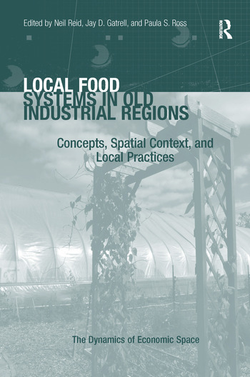 Local Food Systems in Old Industrial Regions Concepts, Spatial Context, and Local Practices book cover