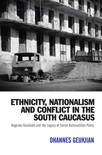 Ethnicity, Nationalism and Conflict in the South Caucasus Nagorno-Karabakh and the Legacy of Soviet Nationalities Policy book cover