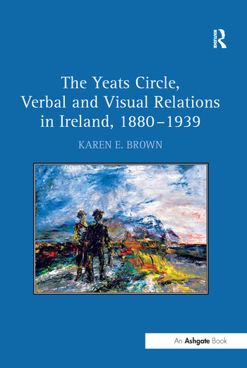 The Yeats Circle, Verbal and Visual Relations in Ireland, 1880–1939 book cover