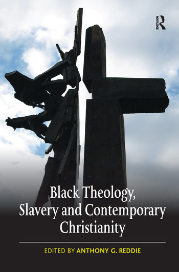 Black Theology, Slavery and Contemporary Christianity 200 Years and No Apology book cover