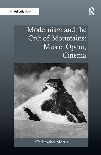 Modernism and the Cult of Mountains: Music, Opera, Cinema book cover