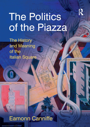 The Politics of the Piazza The History and Meaning of the Italian Square book cover