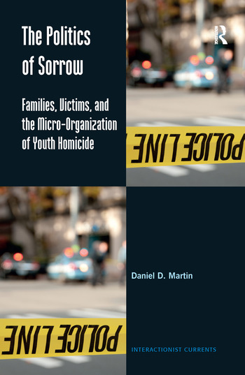 The Politics of Sorrow Families, Victims, and the Micro-Organization of Youth Homicide book cover