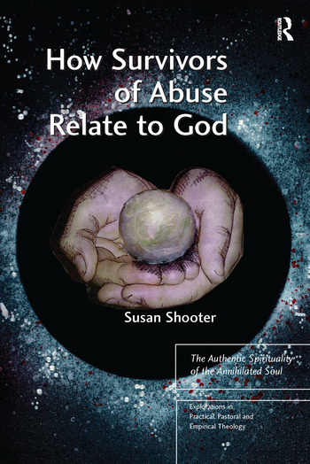 How Survivors of Abuse Relate to God The Authentic Spirituality of the Annihilated Soul book cover