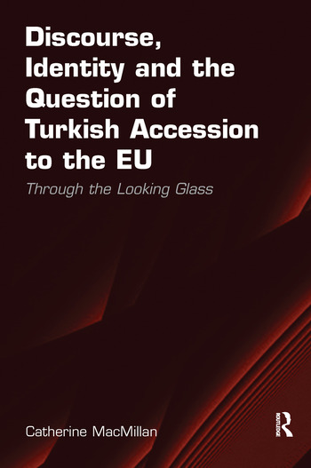 Discourse, Identity and the Question of Turkish Accession to the EU Through the Looking Glass book cover