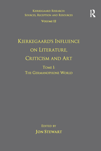 Volume 12, Tome I: Kierkegaard's Influence on Literature, Criticism and Art The Germanophone World book cover