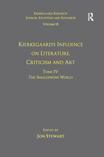 Volume 12, Tome IV: Kierkegaard's Influence on Literature, Criticism and Art The Anglophone World book cover