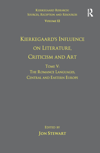 Volume 12, Tome V: Kierkegaard's Influence on Literature, Criticism and Art The Romance Languages, Central and Eastern Europe book cover
