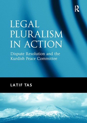 Legal Pluralism in Action Dispute Resolution and the Kurdish Peace Committee book cover