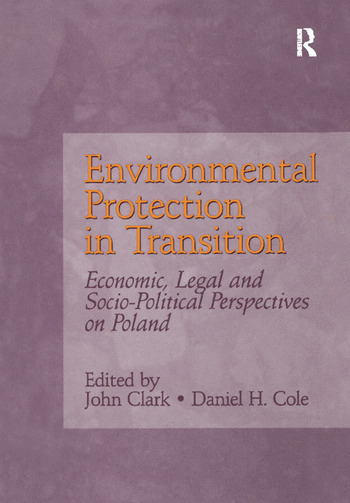 Environmental Protection in Transition Economic, Legal and Socio-Political Perspectives on Poland book cover